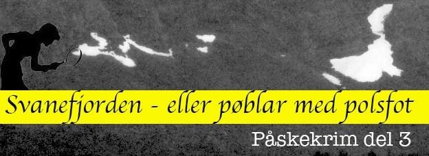 Svanefjorden – eller pøblar med polsfot, del 3