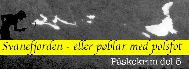 Svanefjorden – eller pøblar med polsfot, del 5