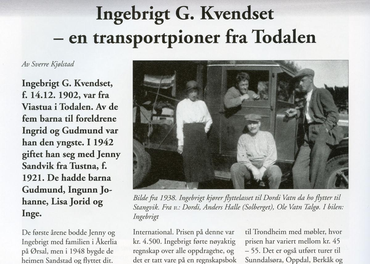 I årsskriftet frå Stangvik historielag er det ein artikkel om transportpioneren  Ingebrigt Kvendset frå Todalen.