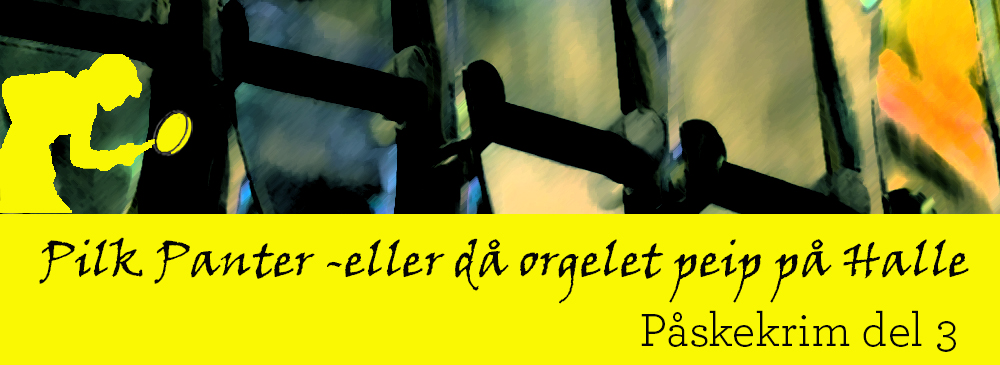 Del 3; Pilk Panter – eller då orgelet peip på Halle